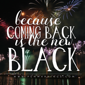Because Coming Back is the New Black